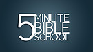 5 Minute Bible School