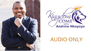 Kingdom Come W/Andrew Nkoyoyo - Audio Only