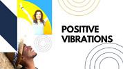 Positive Vibrations