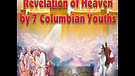 Revelation of Heaven by 7 Columnbian Youths