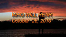 Who will hear - October 28, 2010