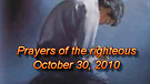 Prayers of the righteous - October 30, 2010