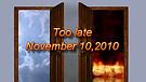 Too late - November 10, 2010