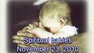 Spiritual babies - November 23, 2010