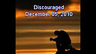 Discouraged - December 05, 2010