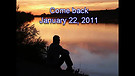 Come back - January 22, 2011