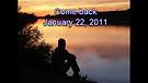 Come back - January 22, 2011