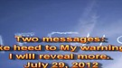 Take heed to My warnings and I will reveal more – July 29, 2012