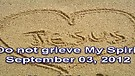 Do not grieve My Spirit – September 03, 2012
