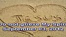 Do not grieve My Spirit – September 03, 2012
