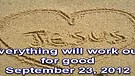 Everything will work out for good – September 23, 2012