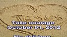 Take courage – October 01, 2012