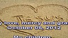 My love, mercy and grace – October 06, 2012