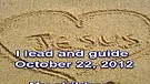I lead and guide – October 22, 2012