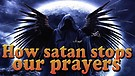 How satan stops our prayers - Combat in the Heav...