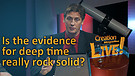 (4-03) Is the evidence for deep time really rock solid? (Creation Magazine LIVE!)