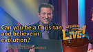 (3-08) Can you be a Christian and believe in evolution? (Creation Magazine LIVE!)
