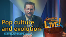 (3-19) Evolution and pop culture (Creation Magazine LIVE!)