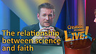 (2-08) The relationship between faith and scienc...