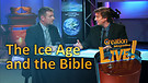 (2-24) The Ice Age and the Bible (Creation Magazine LIVE!)