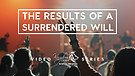 The Results Of A Surrendered Will To God Pt.1