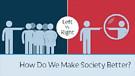 How Do We Make Society Better?