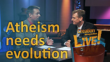 (5-07) Atheism needs evolution