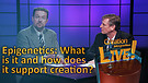 (5-13) Epigenetics: What is it and how does it confirm creation?