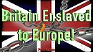 Britain Enslaved to Europe!