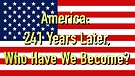 America: 241 Years Later, Who Have We Become?