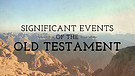 Significant Events of the Old Testament - Pt 20