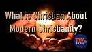 What Is Christian About Modern Christianity?