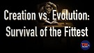 Creation vs. Evolution: Survival of the Fittest