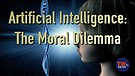 Artificial Intelligence: The Moral Dilemma