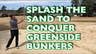 Splash the Sand to Conquer Greenside Bunkers