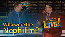 (7-14) Who were the Nephilim?