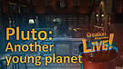 (7-11) Pluto: another young planet