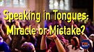 Speaking in Tongues: Miracle or Mistake?