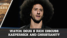 WATCH: Doug & Rich Discuss Kaepernick and Christ...