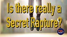 Is there really a Secret Rapture?