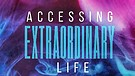 Accessing Extraordinary Life: Part 3 - Pastor Shannon Carroll