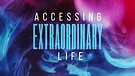 Accessing Extraordinary Life Pt. 4 - Pastor Shan...