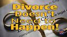 Divorce Doesn't Need to Happen!
