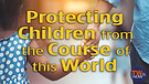 Protecting Children from the Course of this Worl...