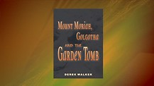 Book Presentation: 'Mount Moriah, Golgotha and the Garden Tomb' - by Derek Walker