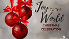 Joy To the World Christmas Celebration