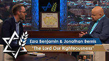 Rabbi Jonathan Bernis and Ezra Benjamin | The Lord Our Righteousness