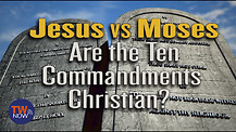 Moses vs. Jesus: Are the 10 Commandments Still Relevant Today?