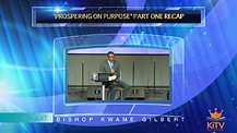 Prospering On Purpose Part #2, Bishop Kwame Gilbert