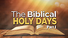 The Biblical Holy Days, Part 1